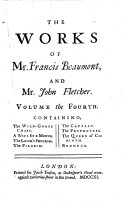 Book The Works of Francis Beaumont and John Fletcher: The wild-goose chase. A wife for a month. The lover's progress. The pilgrim. The captain. The prophetess. The queen of Corinth. Bonduca