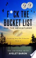 F Ck The Bucket List For The Adventurer