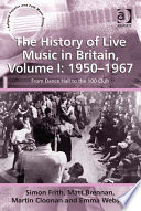 The History of Live Music in Britain  Volume I  1950 1967
