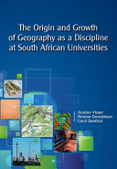 The Origin and Growth of Geography as a discipline at South Africa Universities Book