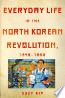 Everyday Life in the North Korean Revolution  1945   1950