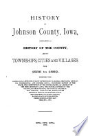 History Of Johnson County Iowa Containing A History Of The County And Its Townships Cities And Villages From 1836 To 1882