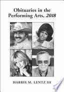 Obituaries in the Performing Arts  2018 Book PDF