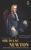 Sir Isaac Newton One Of The Greatest Minds Of All Time The Entire Life Story