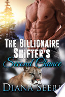The Billionaire Shifter s Second Chance  Billionaire Shifters Club  3  Shifter Romance