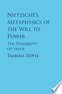 Nietzsche s Metaphysics of the Will to Power