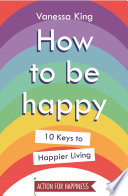 10 Keys to Happier Living