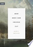 How Does God Change Us