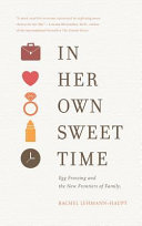 In Her Own Sweet Time Egg Freezing And The New Frontiers Of Family