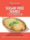 The Essential Sugar Free Family Cookbook