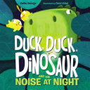 Duck, Duck, Dinosaur and the Noise at Night In Their Very Own Nest