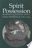 Spirit Possession  Modernity   Power in Africa