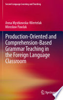 Production oriented and Comprehension based Grammar Teaching in the Foreign Language Classroom