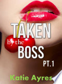 Taken by the Boss Pt. 1 (BBW Erotic Romance)