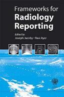 Frameworks for Radiology Reporting