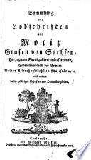 Sammlung von Lobschriften auf Moriz Grafen von Sachsen  Herzog von Semigallien und Curland  Generalmarschall der Armeen Seiner Allerchristlichsten Majest  t  et c   et c