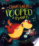 The Dinosaur That Pooped a Planet! The Ingredients For An Explosive Space Adventure