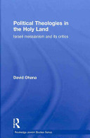Political theologies in the Holy Land : Israeli messianism and its critics /