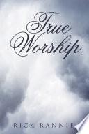 Ebook True Worship Epub Rick Rannie Apps Read Mobile
