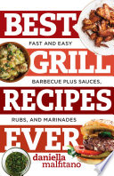 Best Grill Recipes Ever  Fast and Easy Barbecue Plus Sauces  Rubs  and Marinades  Best Ever
