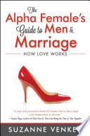 The Alpha Female s Guide to Men and Marriage
