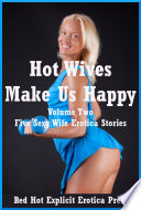 Hot Wives Make Us Happy Volume Two  Five Sexy Wife Erotica Stories
