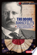 Theodore Roosevelt s Presidency
