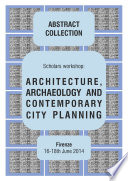 ARCHITECTURE  ARCHAEOLOGY AND CONTEMPORARY CITY PLANNING   Abstract collection of the workshop