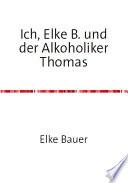 Ich, Elke B. und der Alkoholiker Thomas