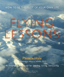 Flying Lessons  How to Be the Pilot of Your Own Life And Loving With Passion And Joy It