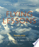 Flying Lessons: How to Be the Pilot of Your Own Life And Loving With Passion And Joy It Is