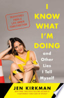 I Know What I m Doing    and Other Lies I Tell Myself Book PDF