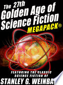 The 27th Golden Age of Science Fiction MEGAPACK    Stanley G  Weinbaum