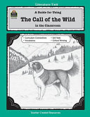 A literature unit for The call of the wild  by Jack London