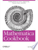 Mathematica Cookbook : walking you through real-world problems. ideal...