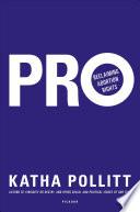 Pro : reclaiming abortion rights / Katha Pollitt.