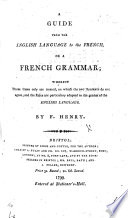 A guide from the English Language to the French  or  a French Grammar  etc