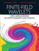 Finite Field Wavelets And Their Applications In Cryptography And Coding book