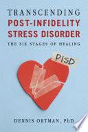 Transcending Post Infidelity Stress Disorder Pisd