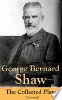 George Bernard Shaw  The Collected Plays  Illustrated