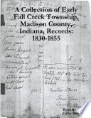 A Collection of Early Fall Creek Township, Madison County, Indiana, Records: 1830 - 1855