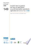 Investir dans la gestion de l'eau en agriculture au profit des petits exploitants agricoles du Burkina Faso. Rapport national de synthese du projet AgWater Solutions.