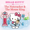 Hello Kitty Presents the Storybook Collection: The Nutcracker & The Mouse King Enduring Characters Stars In Her First Ever