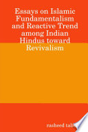 Essays on Islamic Fundamentalism and Reactive Trend among Indian Hindus toward Revivalism