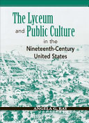 The lyceum and public culture in the nineteenth century United States