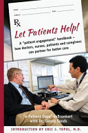 Let patients heltp   a patient  engagement  handbook   how doctors  nurses  patients and caregivers can partner for better care Book PDF