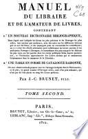 Manuel du libraire et de l amateur de livres  contenant 1  un nouveau dictionnaire bibliographique  2  une table en forme de catalogue raisonn