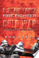 A DAY IN THE LIFE OF A U.S. AIR FORCE FIRE FIGHTER DURING THE COLD WAR And Friends Might Enjoy Some Of