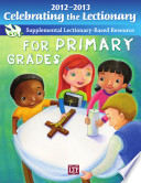 Celebrating the Lectionary for Primary Grades 2012 2013  Supplemental Lectionary Based Resource