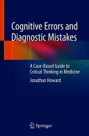 Cognitive Errors And Diagnostic Mistakes : their consequences in the practice of medicine. the...